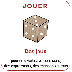 Jouer : Des jeux pour se divertir avec des sons, des expressions, des chansons à trous