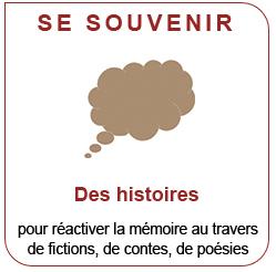 Se souvenir : Des histoires pour réactiver la mémoire au travers de fictions, de contes, de poésie